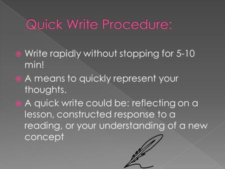  Write rapidly without stopping for 5-10 min!  A means to quickly represent your thoughts.  A quick write could be: reflecting on a lesson, constructed.