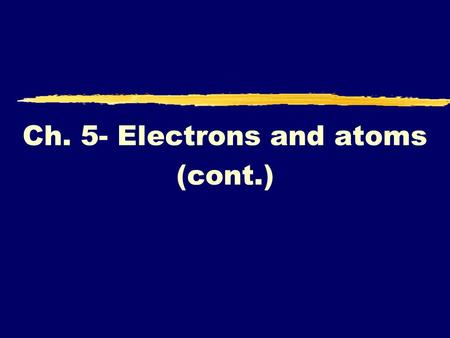 Ch. 5- Electrons and atoms (cont.). General Rules zWe have 3 general rules that we follow when determining electron configuration yAufbau Principal yPauli.