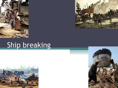 Ship breaking. What this presentation covers: What ships contain Impact on Environment Working Conditions Benefits of Ship breaking.