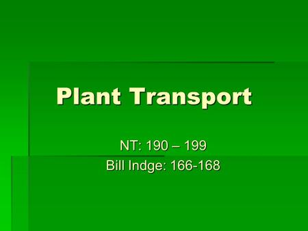 Plant Transport NT: 190 – 199 Bill Indge: 166-168.