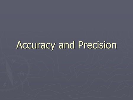 Accuracy and Precision. Remember these definitions? ► Accuracy – a description of how close a measurement is to the true value of the quantity measured.