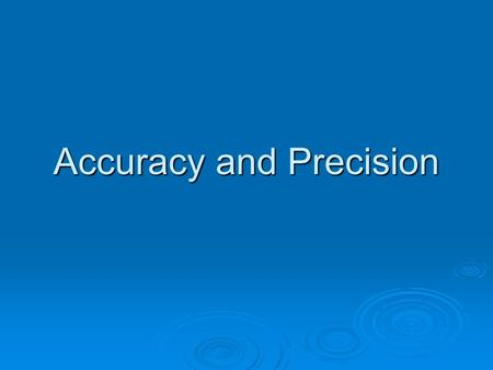 Accuracy and Precision  Precision reflects the reproducibility of a given type of measurements (same answer) (same answer)  Accuracy reflects how close.