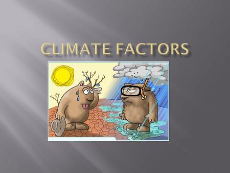  Climate – a region's weather conditions average over thousands of years  Includes temperature and moisture averages.