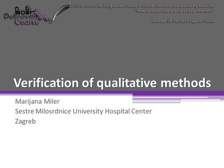 Verification of qualitative methods Marijana Miler ​Sestre Milosrdnice University Hospital Center Zagreb.