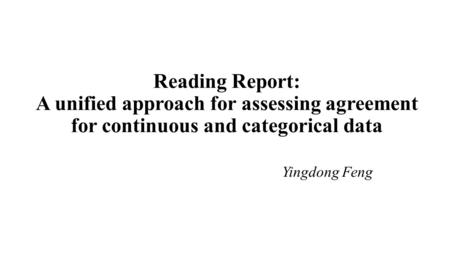 Reading Report: A unified approach for assessing agreement for continuous and categorical data Yingdong Feng.