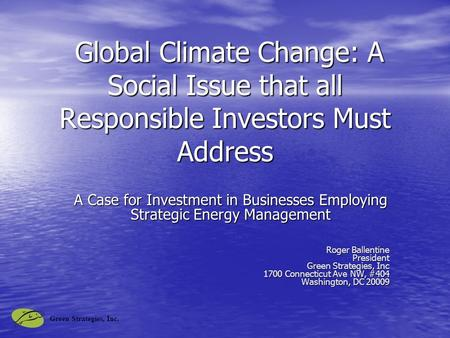 Green Strategies, Inc. Global Climate Change: A Social Issue that all Responsible Investors Must Address Global Climate Change: A Social Issue that all.
