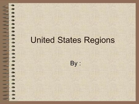 United States Regions By :. Regions of the United States (insert picture)