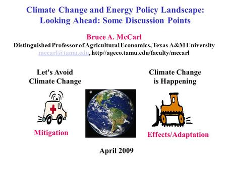 Climate Change and Energy Policy Landscape: Looking Ahead: Some Discussion Points Let's Avoid Climate Change is Happening Mitigation Effects/Adaptation.