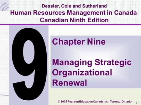 19-# Dessler, Cole and Sutherland Human Resources Management in Canada Canadian Ninth Edition Chapter Nine Managing Strategic Organizational Renewal ©