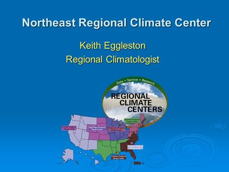 Northeast Regional Climate Center Keith Eggleston Regional Climatologist.