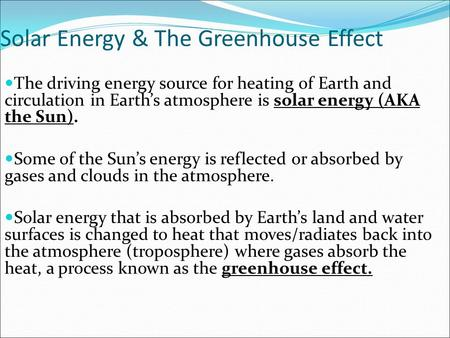 Solar Energy & The Greenhouse Effect The driving energy source for heating of Earth and circulation in Earth's atmosphere is solar energy (AKA the Sun).