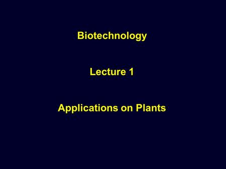 Biotechnology Lecture 1 Applications on Plants. Tissue culture or In vitro culture Plant tissue culture: tissue culture means the culturing of pieces,