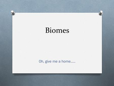 Oh, give me a home….. Biomes. NASA Tundra Plants Animals Climate.