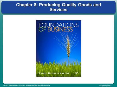 © 2013 South-Western, a part of Cengage Learning. All rights reserved. Chapter 8 | Slide 1 Chapter 8: Producing Quality Goods and Services.