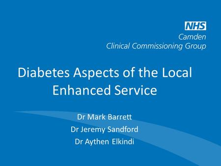 Diabetes Aspects of the Local Enhanced Service Dr Mark Barrett Dr Jeremy Sandford Dr Aythen Elkindi.