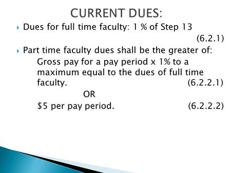  Dues for full time faculty: 1 % of Step 13 (6.2.1)  Part time faculty dues shall be the greater of: Gross pay for a pay period x 1% to a maximum equal.