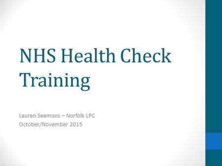 NHS Health Check Training Lauren Seamons – Norfolk LPC October/November 2015.
