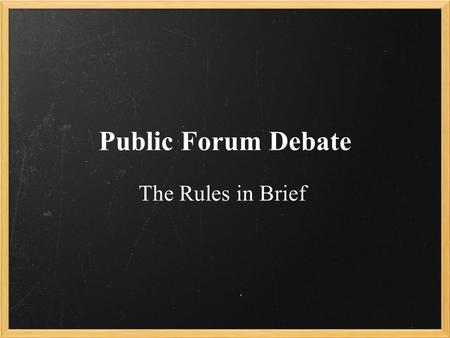 Public Forum Debate The Rules in Brief. Quick Write 5/21/14 Should reparations be paid to the victims of genocide and slavery? –Reparation - the making.