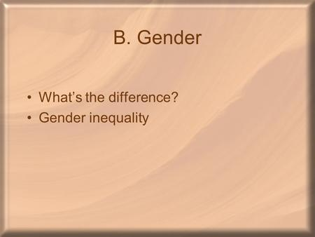 B. Gender What's the difference? Gender inequality.