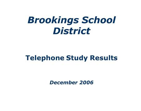 Brookings School District Telephone Study Results December 2006.