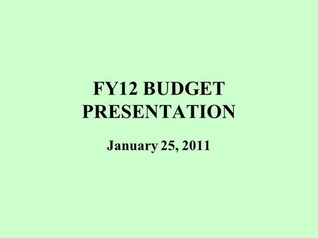 FY12 BUDGET PRESENTATION January 25, 2011. 1-25-112 Key Revenue Assumptions  Property Tax Change per 2 1/2  State Aid is level funded  Estimated Receipts.