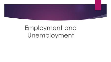 Employment and Unemployment. The Labour Force:  The number of people age 16 and over who either have a job (employed) or are actively looking for one.