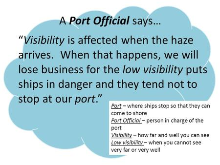 "A Port Official says… ""Visibility is affected when the haze arrives. When that happens, we will lose business for the low visibility puts ships in danger."