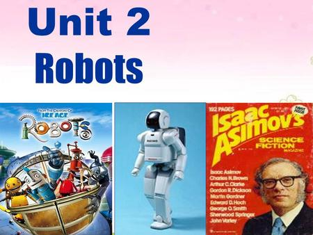 Unit 2 Robots What is a robot? A robot is a machine designed to do jobs that are usually performed by humans.