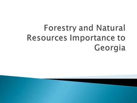  Forestry is Georgia's second largest industry. ◦ Forest products are the number one export for Georgia. ◦ Forestry employees at least 120,000 Georgians.