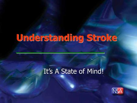Understanding Stroke _ It's A State of Mind!. Be Stroke Smart Recognize Stroke Symptoms Reduce Stroke Risk Respond – Call 911 When warning signs occur.