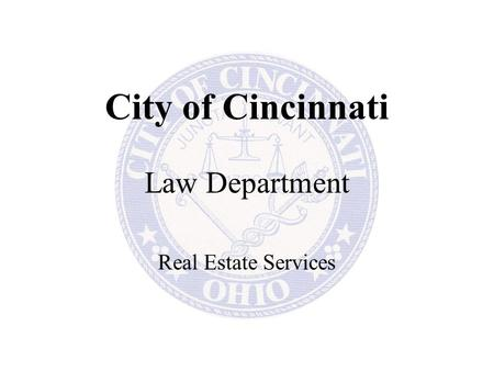 City of Cincinnati Law Department Real Estate Services.
