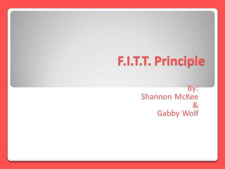 F.I.T.T. Principle By: Shannon McKee & Gabby Wolf.