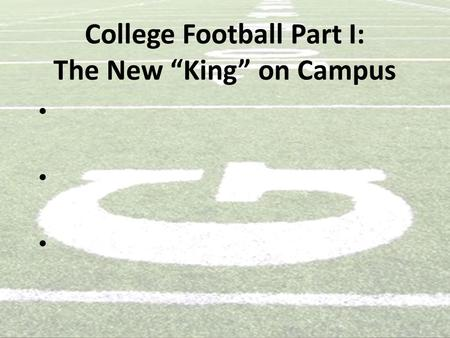"College Football Part I: The New ""King"" on Campus."