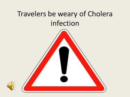 Travelers be weary of Cholera infection. Have you recently traveled to a developing county and are you experiencing…. Nausea Vomiting Severe Diarrhea.