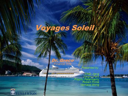 1 Voyages Soleil Dr. Greco Finance 570 Presented by: Chao Jiang Jungho Park Prabhu Palanisamy Robert Prime Vernace Wong.