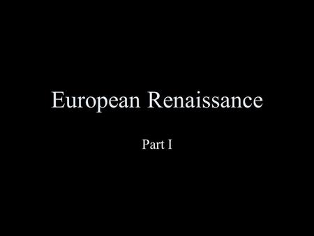 European Renaissance Part I. January 17, 2006World History Pre-Renaissance (Medieval Period) Church enforced all of the rules Education was strictly for.
