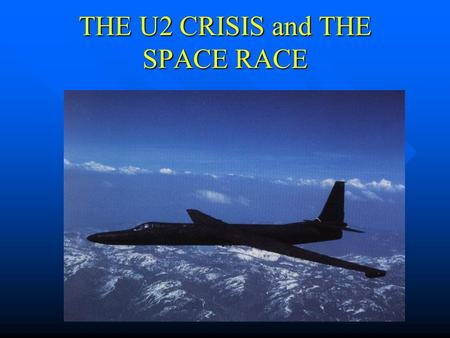 THE U2 CRISIS and THE SPACE RACE. Space Race – Arms Race!
