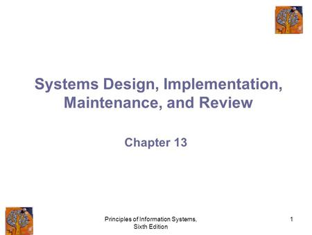 Principles of Information Systems, Sixth Edition 1 Systems Design, Implementation, Maintenance, and Review Chapter 13.