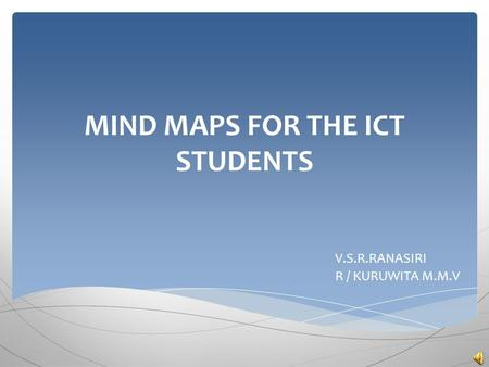 MIND MAPS FOR THE ICT STUDENTS V.S.R.RANASIRI R / KURUWITA M.M.V.