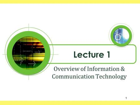 Lecture 1 Overview of Information & Communication Technology 1.