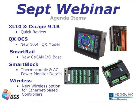 "A Next Generation OCS Sept Webinar QX OCS New 10.4"" QX Model SmartRail New CsCAN I/O Base Wireless New Wireless option for Ethernet-based Controllers SmartBlock."
