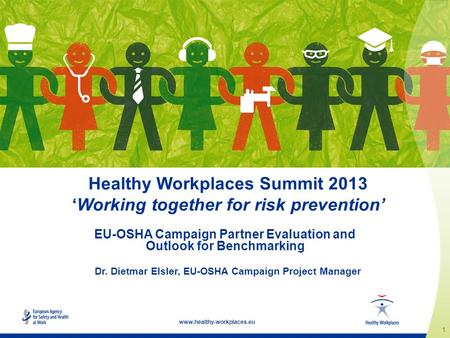 1 www.healthy-workplaces.eu Healthy Workplaces Summit 2013 'Working together for risk prevention' EU-OSHA Campaign Partner Evaluation and Outlook for Benchmarking.