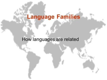 Language Families How languages are related. Language family: A language family is a group of related languages that developed from a common historic.