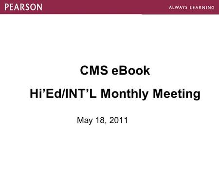 CMS eBook Hi'Ed/INT'L Monthly Meeting May 18, 2011.