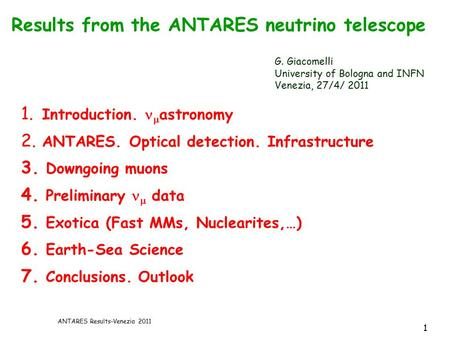 ANTARES Results-Venezia 2011 1 1. Introduction.  astronomy 2. ANTARES. Optical detection. Infrastructure 3. Downgoing muons 4. Preliminary  data 5. Exotica.
