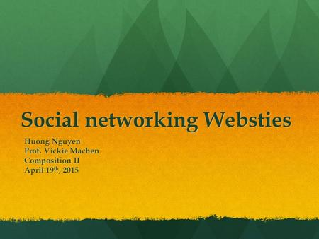 Social networking Websties Huong Nguyen Prof. Vickie Machen Composition II April 19 th, 2015.