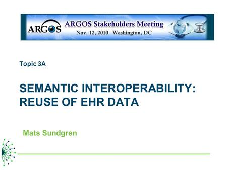 Topic 3A SEMANTIC INTEROPERABILITY: REUSE OF EHR DATA Mats Sundgren.