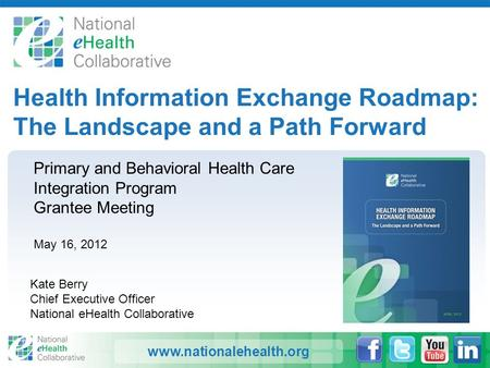 Www.nationalehealth.org Health Information Exchange Roadmap: The Landscape and a Path Forward Primary and Behavioral Health Care Integration Program Grantee.