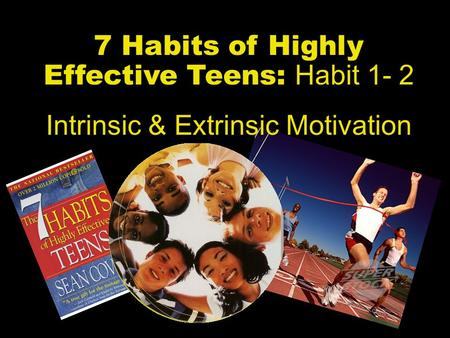 7 Habits of Highly Effective Teens: Habit 1- 2 Intrinsic & Extrinsic Motivation.