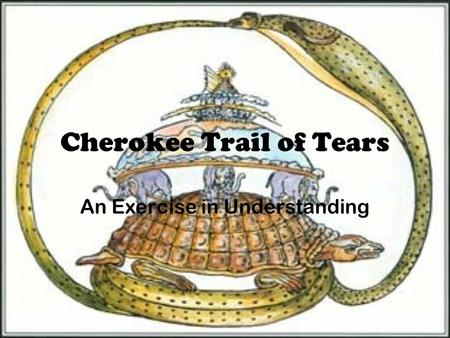 Cherokee Trail of Tears An Exercise in Understanding.